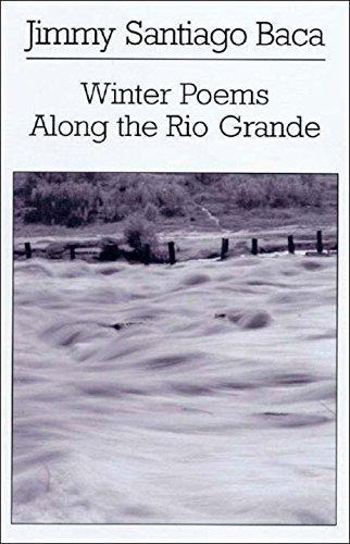 Jimmy Santiago Baca Winter Poems Along The Rio Grande
