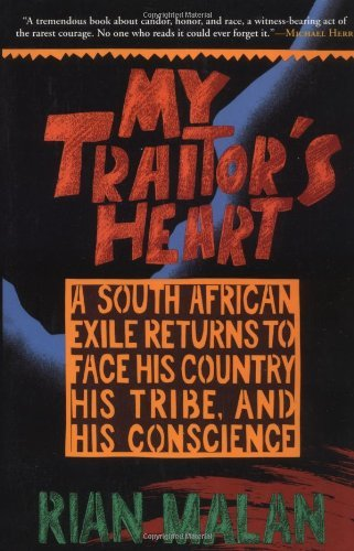 Rian Malan My Traitor's Heart A South African Exile Returns To Face His Country