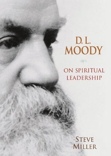 Steve Miller D.L. Moody On Spiritual Leadership