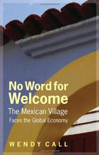Wendy Call No Word For Welcome The Mexican Village Faces The Global Economy