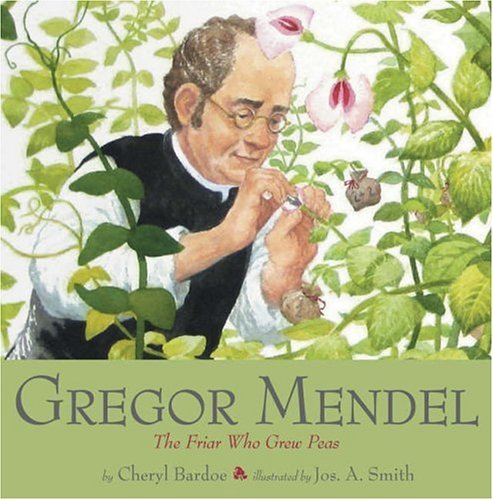 Cheryl Bardoe Gregor Mendel The Friar Who Grew Peas