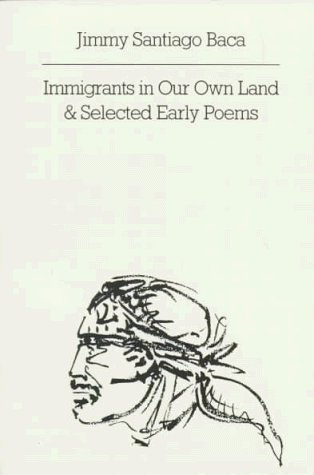 Jimmy Santiago Baca Immigrants In Our Own Land And Selected Early Poem