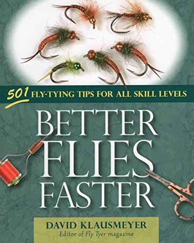 David Klausmeyer Better Flies Faster 501 Fly Tying Tips For All Skill Levels