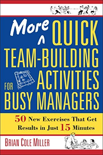 Brian Cole Miller More Quick Team Building Activities For Busy Manag 50 New Exercises That Get Results In Just 15 Minu