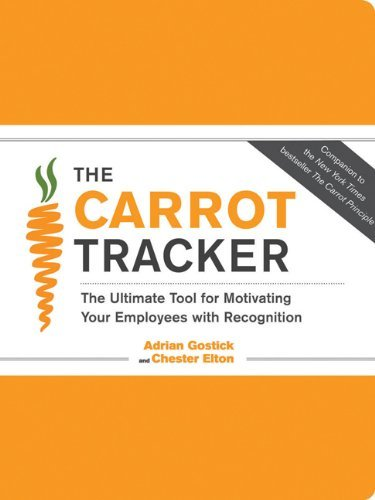 Adrian Gostick The Carrot Tracker The Ultimate Tool For Motivating Your Employees W