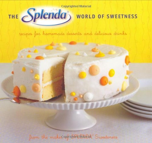 Alison Miksch Splenda World Of Sweetness The Recipes For Homemade Desserts And Delicious Drink