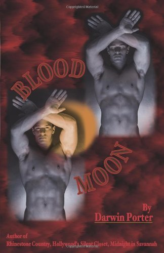 Darwin Porter Blood Moon The Erotic Thriller A Novel About Power Money Sex Brutality Love Revised