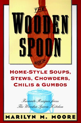 Marilyn M. Moore The Wooden Spoon Book Of Home Style Soups Stews Favorite Recipes From The Wooden Spoon Kitchen