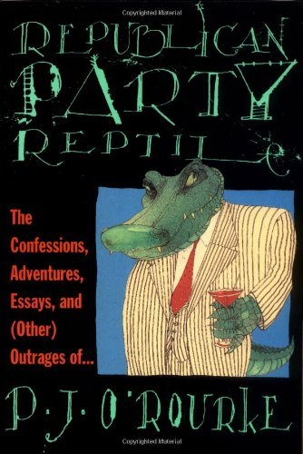 P. J. O'rourke Republican Party Reptile The Confessions Adventures Essays And (other) O