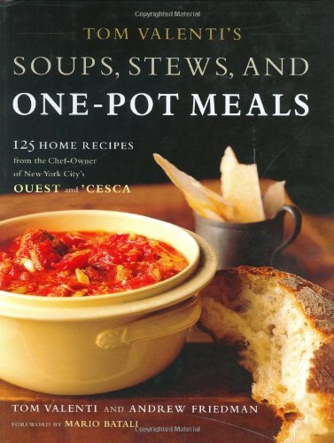Tom Valenti Tom Valenti's Soups Stews And One Pot Meals 125 Home Recipes From The Chef Owner Of New York