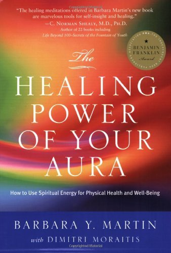 Barbara Y. Martin And Dimitri Moraitis The Healing Power Of Your Aura How To Use Spiritual Energy For Physical Health A