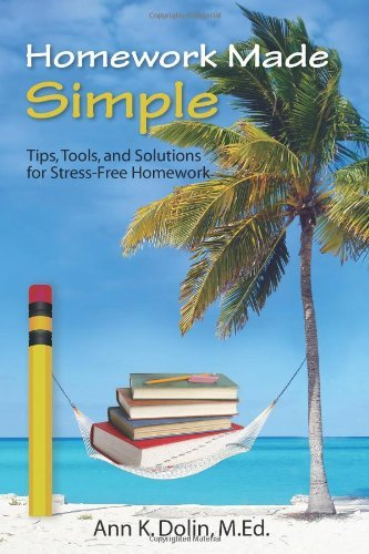 Ann K. Dolin Homework Made Simple Tips Tools And Solutions To Stress Free Homewor