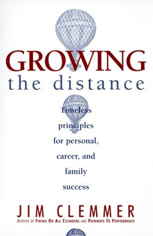 Jim Clemmer Growing The Distance Timeless Principles For Personal Career And Fam