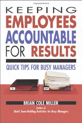 Brian Miller Keeping Employees Accountable For Results Quick Tips For Busy Managers Special