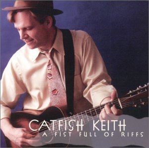 Catfish Keith Fist Full Of Riffs