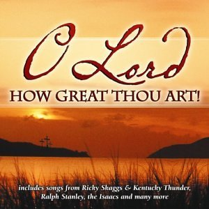 O Lord How Great Thou Art O Lord How Great Thou Art Krauss Easter Brothers Monroe Blue Highway Village Singers