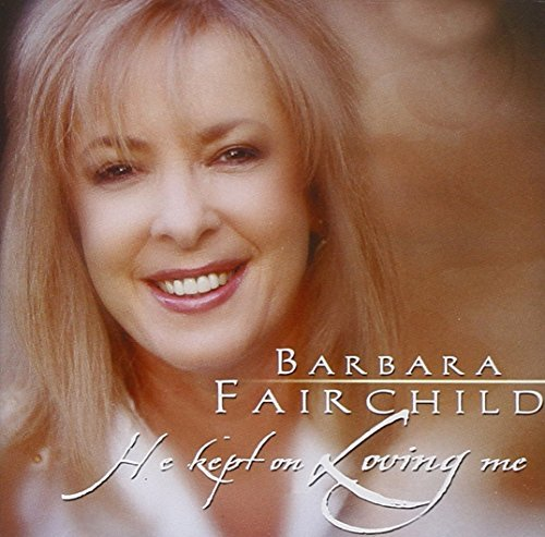Barbara Fairchild He Kept On Loivng Me