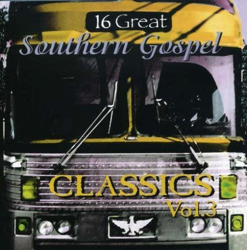 16 Great Southern Gospel Class Vol. 3 16 Great Southern Gospe 16 Great Southern Gospel Class