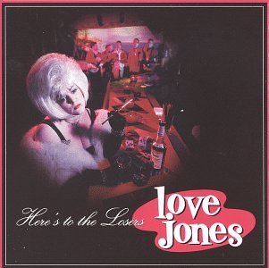 Love Jones Here's To The Losers