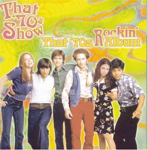 That '70s Show Presents Tha Rockin' Cheap Trick Big Star Argent That '70s Show Presents That 7