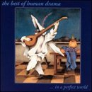 Human Drama In A Perfect World Best Of Hum