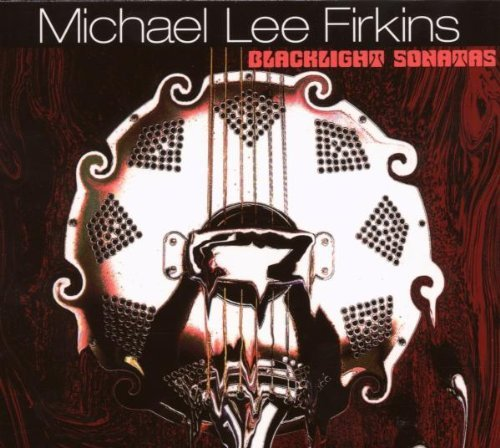 Michael Lee Firkins Black Light Sonatas