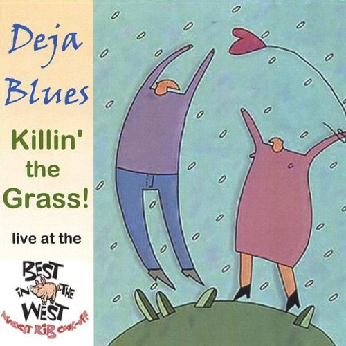 Deja Blues Killin The Grass!