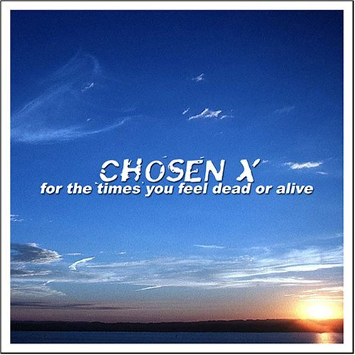 Chosen X For The Times You Feel Dead Or