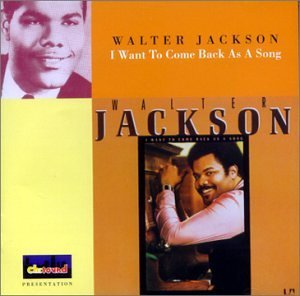 Walter Jackson I Want To Come Back As A Song Import Gbr