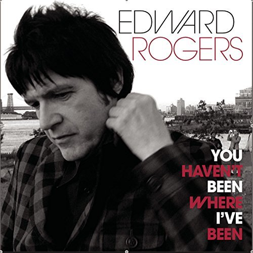Edward Rogers You Haven't Been Where I've Be