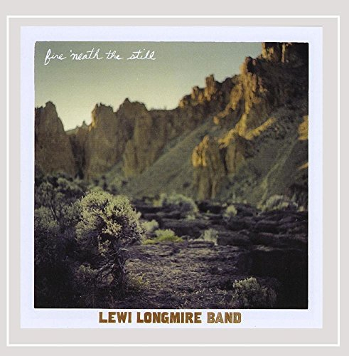 Lewi Longmire Band Fire 'neath The Still