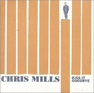 Chris Mills Kiss It Goodbye