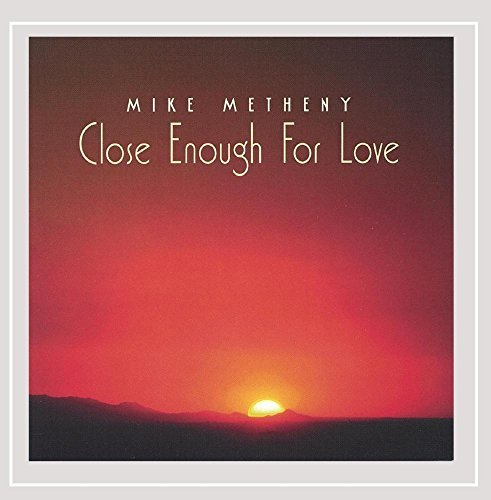 Metheny Mike Close Enough For Love