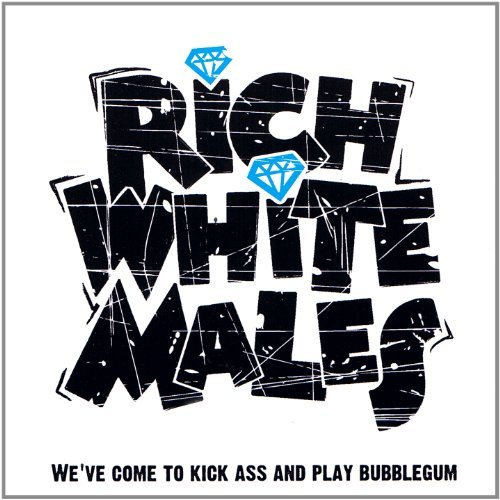 Rich White Males We've Cometo Kick Ass & Play B