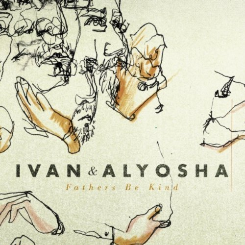 Ivan & Alyosha Fathers Be Kind