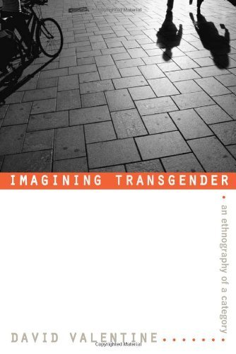 David Valentine Imagining Transgender An Ethnography Of A Category