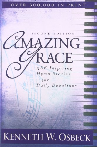 Kenneth W. Osbeck Amazing Grace 366 Inspiring Hymn Stories For Daily Devotions 0002 Edition;