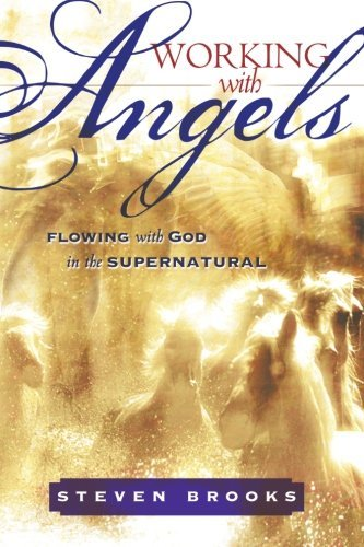 Steven W. Brooks Working With Angels Flowing With God In The Supernatural