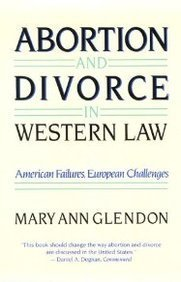 Mary Ann Glendon Abortion And Divorce In Western Law Revised