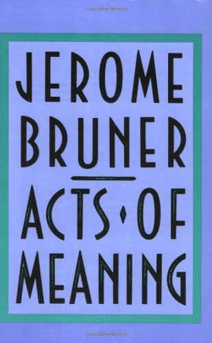Jerome Bruner Acts Of Meaning Four Lectures On Mind And Culture Revised