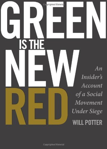 Will Potter Green Is The New Red An Insider's Account Of A Social Movement Under S