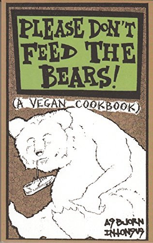 Asbjorn Intonsus Please Don't Feed The Bears A Vegan Cookbook