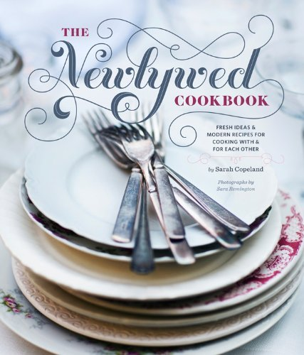 Sarah Copeland Newlywed Cookbook Fresh Ideas & Modern Recipes For Cooking With & F