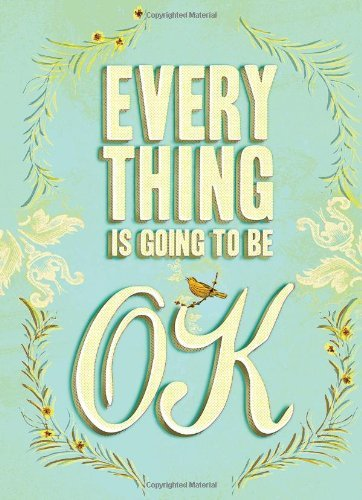 Chronicle Books Everything Is Going To Be Ok