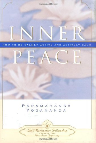 Paramahansa Yogananda Inner Peace How To Be Calmly Active And Actively Calm
