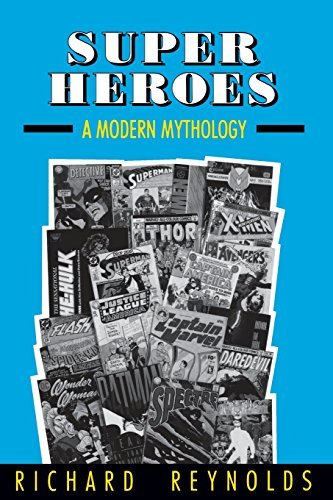 Richard Reynolds Super Heroes A Modern Mythology