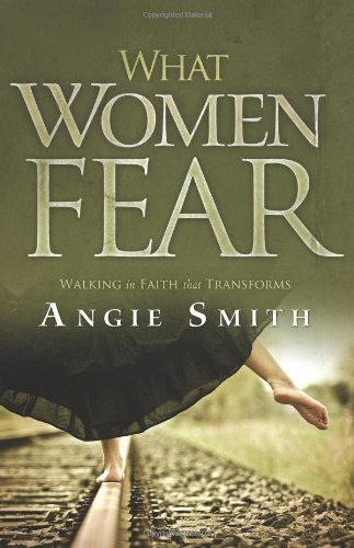 Angie Smith What Women Fear Walking In Faith That Transforms