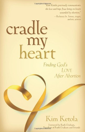 Kim Ketola Cradle My Heart Finding God's Love After Abortion