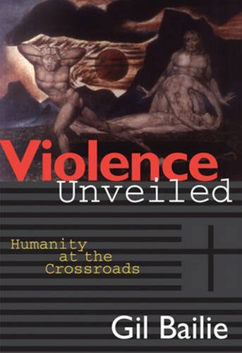 Gil Bailie Violence Unveiled Humanity At The Crossroads Revised