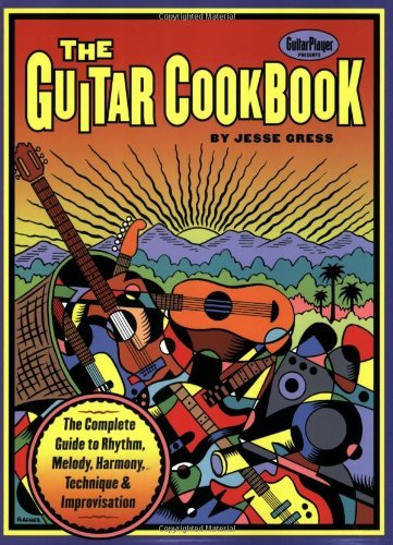 Jesse Gress The Guitar Cookbook The Complete Guide To Rhythm Melody Harmony Te